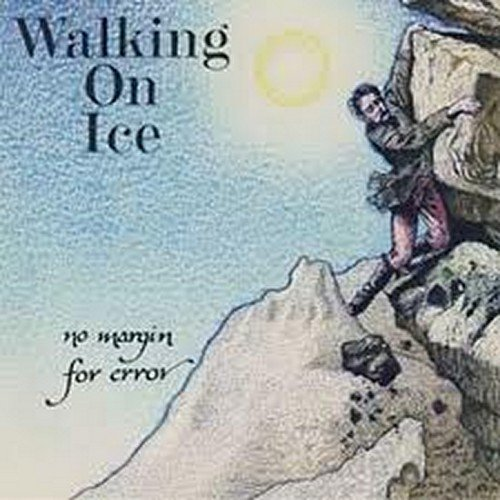 Walking On Ice - No Margin For Error