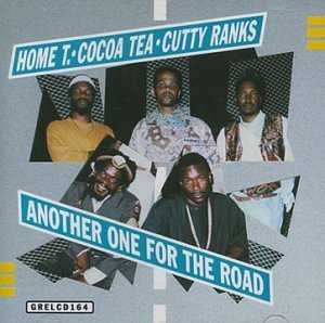 Home T , Cocoa Tea , Cutty Ranks - Another one for the road