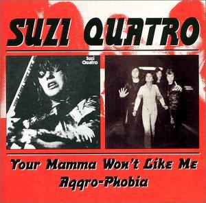Quatro , Suzi - Your Mamma Won't Like Me / Aggro-Phobia