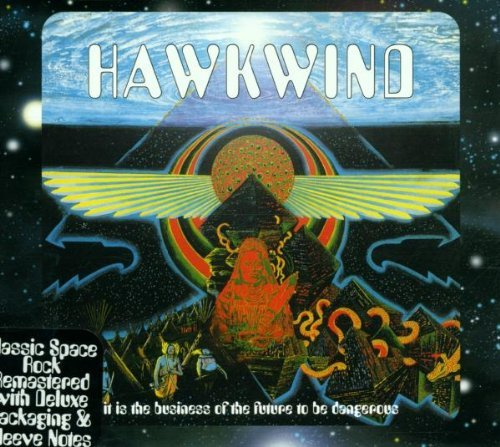 Hawkwind - It is the business of the future to be dangerious