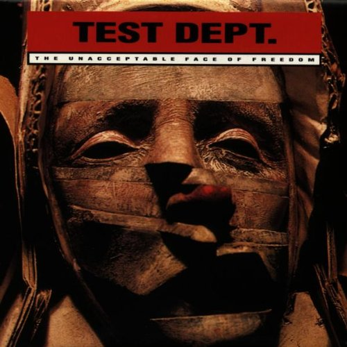Test Department - The Unacceptable Face Of Freedom