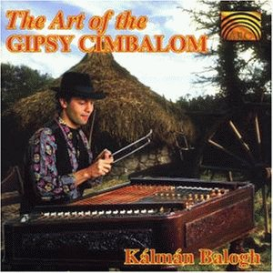 Balogh , Kalman - The Art of the Gipsy Cimbalon