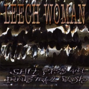 Leech Woman - Shit, Piss And Industrial Waste