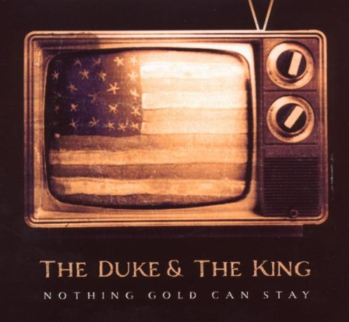 Duke , The & King , The - Nothing Gold Can Stay