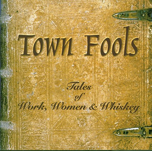 Town Fools - Tales Of Work, Women & Whiskey