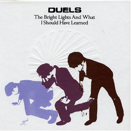 Duels - Bright Lights & What I Should