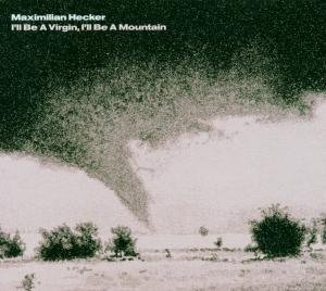 Hecker , Maximilian - I'll be a virgin, I'll be a mountain (Limited Edition   Bonus CD)