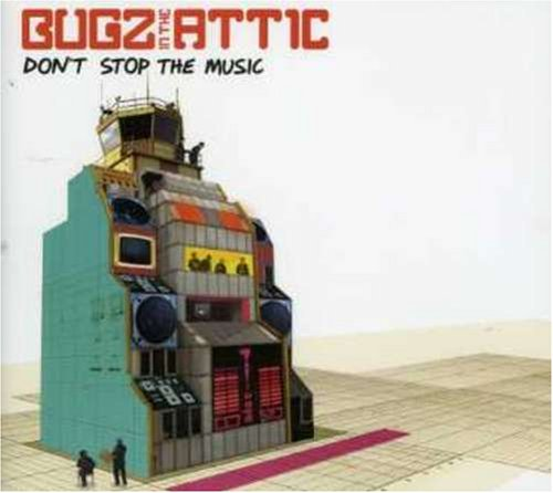 Bugz in the Attic - Dont Stop the Music