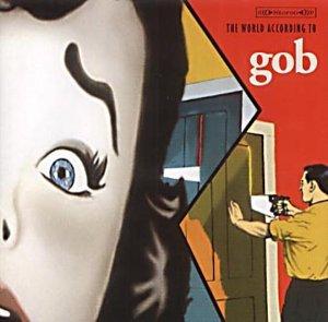 Gob - World According to Gob