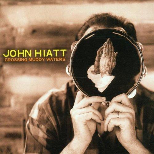 Hiatt , John - Crossing muddy waters