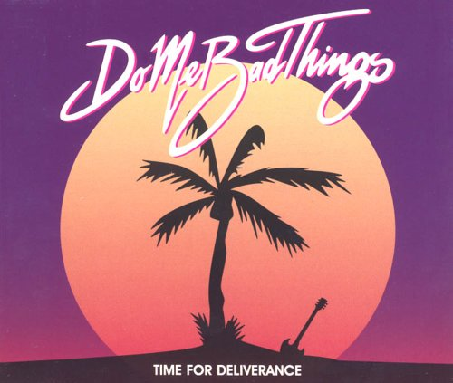 Do Me Bad Things - Time for Deliverance (Maxi)