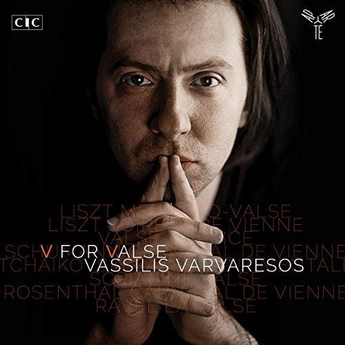 Varvaresos , Vassilis - V For Valse - Waltzes By Liszt, Schumann, Tchaikovsky, Scriabin, Rosenthal, Ravel