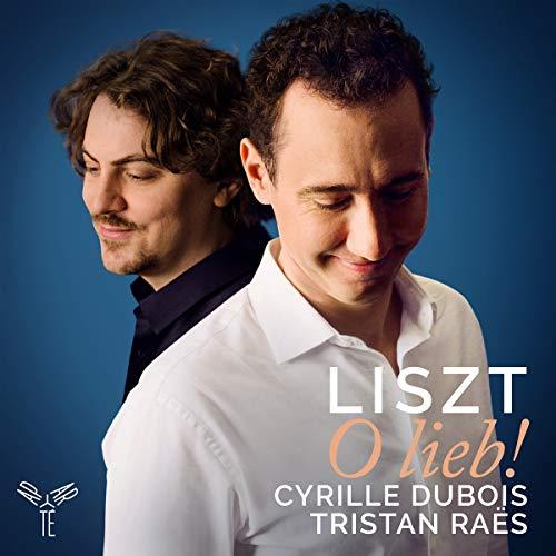 Dubois , Cyrille & Raes , Tristan - Liszt: O lieb! Lieder