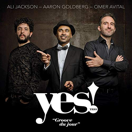 Jackson , Ali & Goldberg , aaron & Avital , Omer - Yes! Trio: Groove du Jour