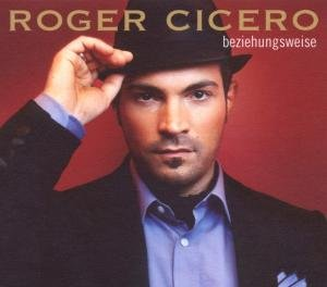 Cicero , Roger - Beziehungsweise (Deluxe Edition)