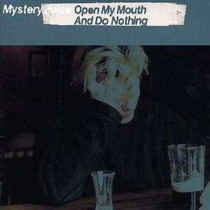 Juice , Mystry - Open My Mouth & Do Nothing