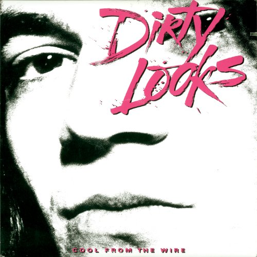 Dirty Looks - Cool From The Wire (Lim.Collector's Edition)
