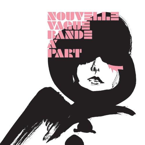 Nouvelle Vague - Bande a' Part (Limited Edition)
