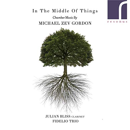 Bliss , Julian & Fidelio Trio - In The Middle Of Things - Chamber Music By Michael Zev Gordon