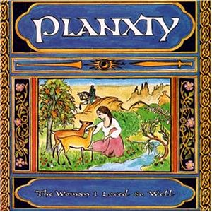 Planxty - The Woman I Loved So Well (UK-Import)