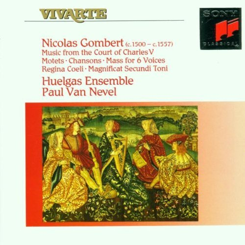 Gombert , Nicolas - Music From The Court Of Charles V - Motets, CHansons, Mass For 6 Voices, Regina Coeli, Magnificat Secundi Toni (Huelgas Ensemble, Van Nevel)