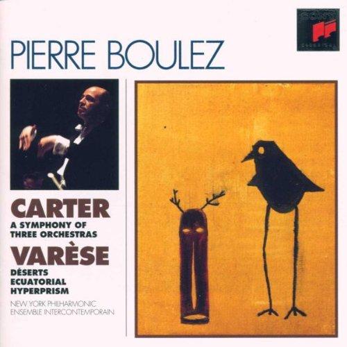 Boulez , Pierre - Carter: A Symphony Of Three Orchestras / Varese: Deserts / Ecuatorial / Hyperprism