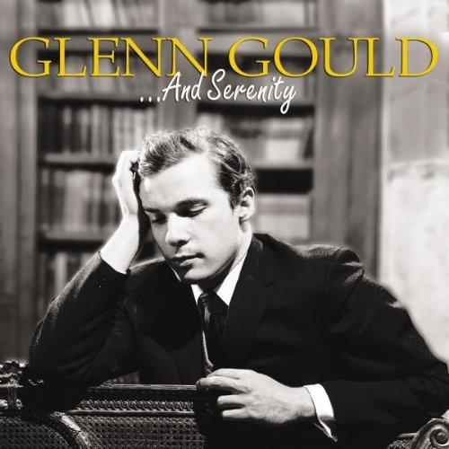 Gould , Glenn - And Serenity