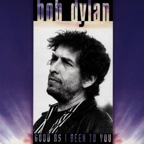 Dylan , Bob - Good as i been to you