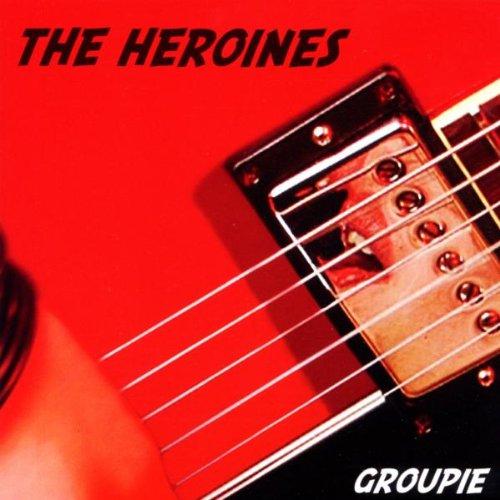 Heroines , The - Groupie