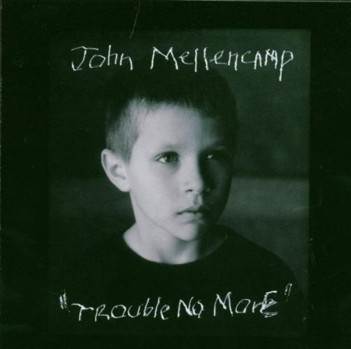 Mellencamp , John - Trouble no more