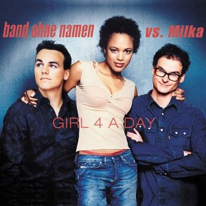 Band ohne Namen vs. Milka - Girl 4 a Day (Maxi)