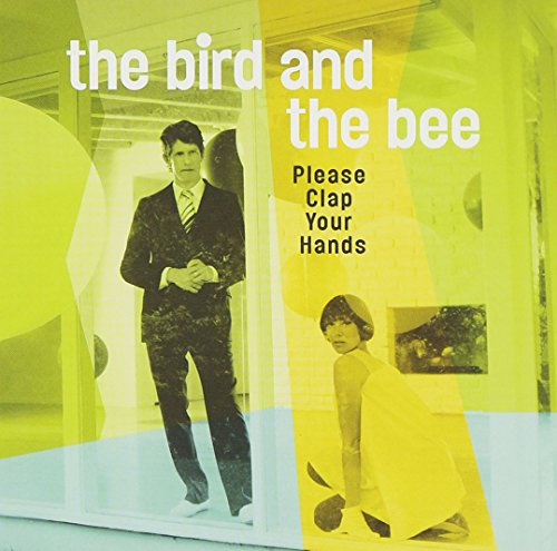 Bird and the Bee , The - Please Clap Your Hands