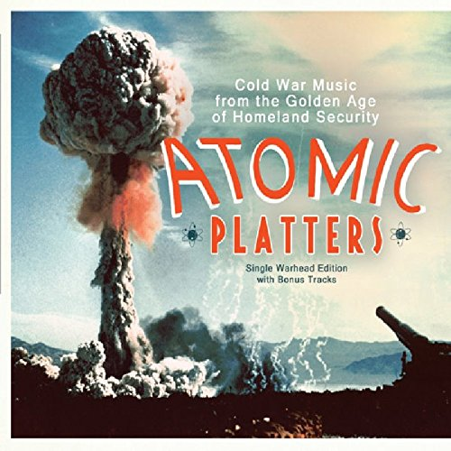 Sampler - Atomic Platters - Cold war Music from the Golden Age of Homeland Security