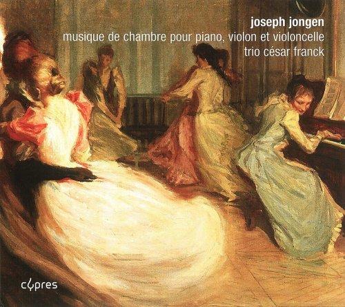 Jongen , Joseph - Musique de Chambre Pour Piano, Violon Et Violoncelle (Trio Cesar Franck)