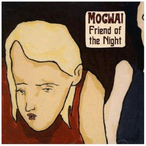 Mogwai - Friend of the Night (Maxi)