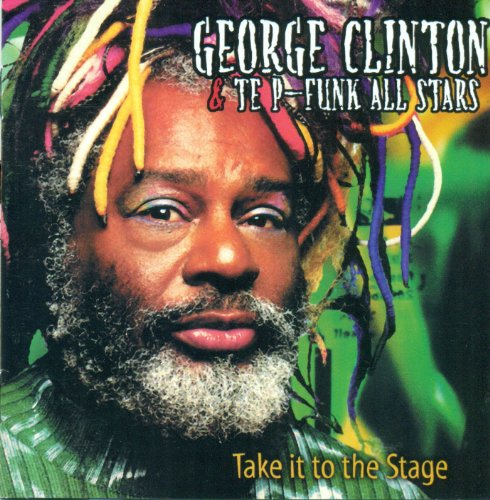 Clinton , George - Take It to the Stage