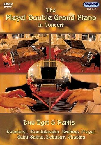 Duo Egri & Pertis - The Pleyel Double Grand Piano In Concert - Dohnanyi, Mendelssohn, Brahms, Pleyel, Saint-Saens, Debussy, Chasins