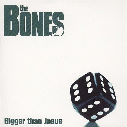 Bones , The - Bigger Than Jesus