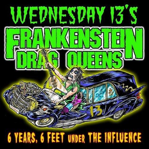 Wednesday 13's & Frankenstein Drag Queens - 6 Years, 6 Feet Under the Influence