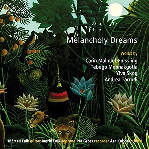Falk / Falk / Gross / Karlberg - Melancholy Dreams - Works By Malmlöf-Forssling, Monnakgotla, Skog & Tarrodi