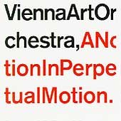 Vienna Art Orchestra - A Notion In Perpetual Motion.