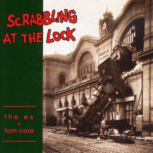 Ex , The & Cora , Tom - Scrabbling at the lock