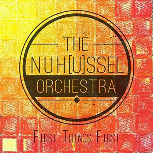 Nuh(U)Ssel Orchestra , The - First Things First