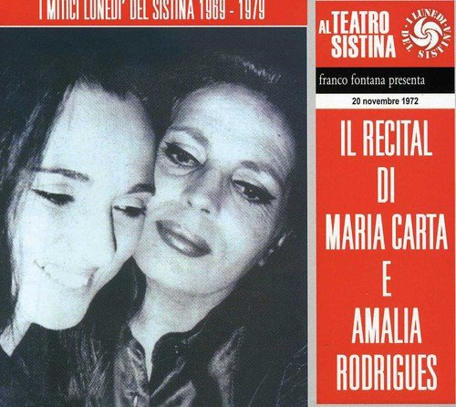 Carta , Maria & Rodrigues , Amalia - I Mitici Lunedi' Del Sistina 1969-1979 - Il Recital Di Maria Carta E Amalia Rodrigues