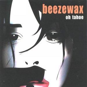 Beezewax - Oh Tahoe (UK-Import)