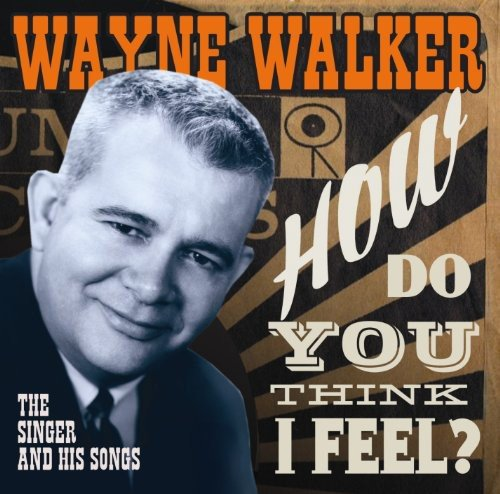 Wayne & Others Walker - How Do You Think I Feel? Singer and His Songs