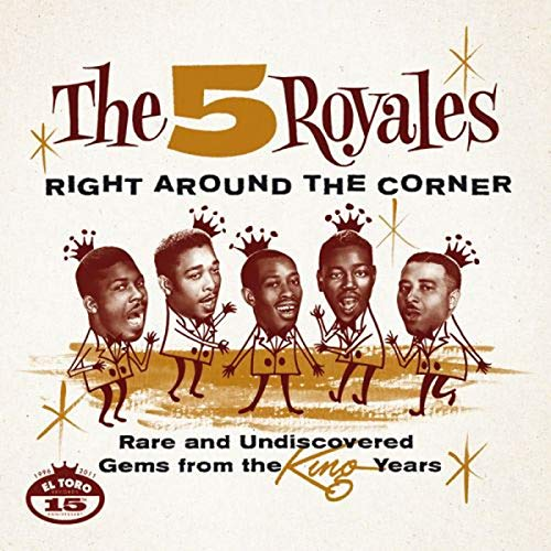 5 Royals , The - Right Around the Corner - Rare and Undiscovered Gems from the King Years