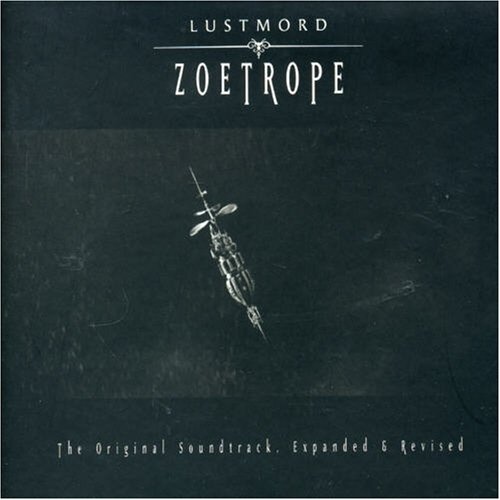 Lustmord - Zoetrope - The Original Soundtrack (Expanded & Revisited)