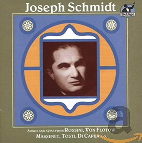 Schmidt , Joseph - Songs And Arias From Rossini, Von Flotow, Massenet, Tosti, Di Capua a.o.