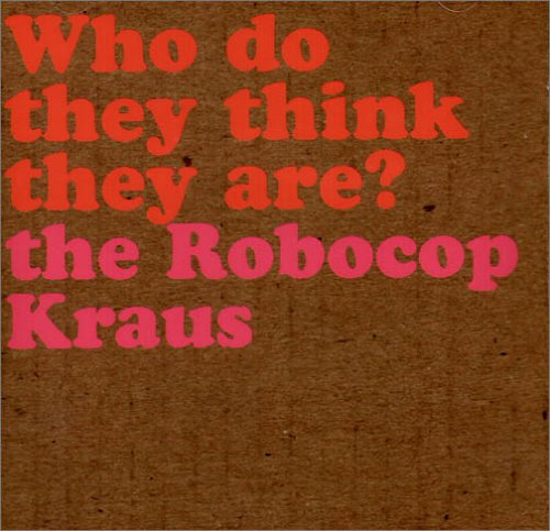 Robocop Kraus , The - Who Do They Think They Are